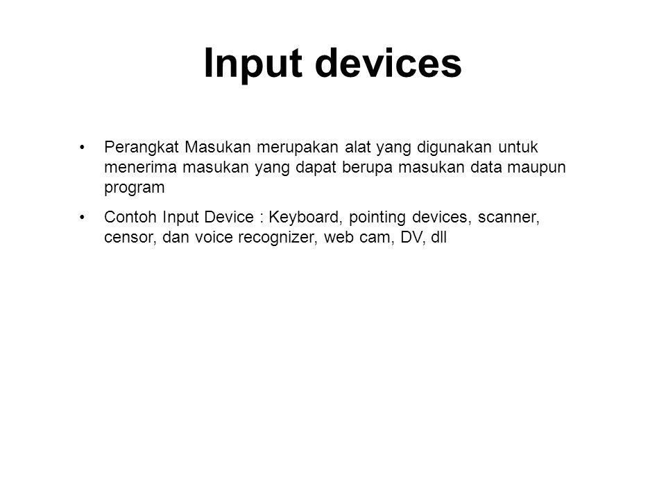 Input devices Perangkat Masukan merupakan alat yang digunakan untuk menerima masukan yang dapat berupa masukan data maupun program.