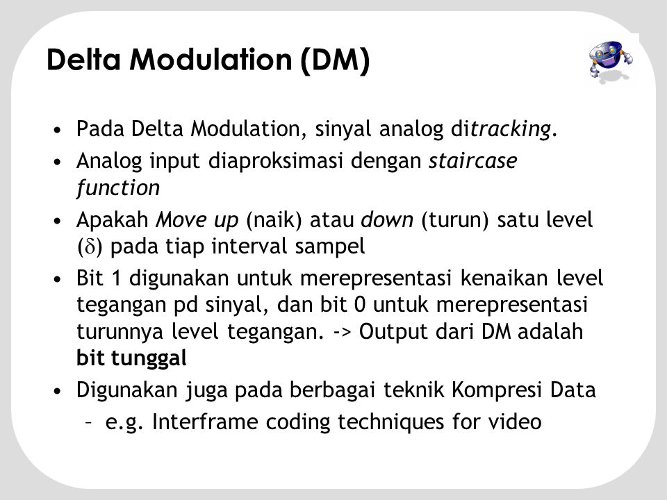 Delta Modulation (DM) Pada Delta Modulation, sinyal analog ditracking.