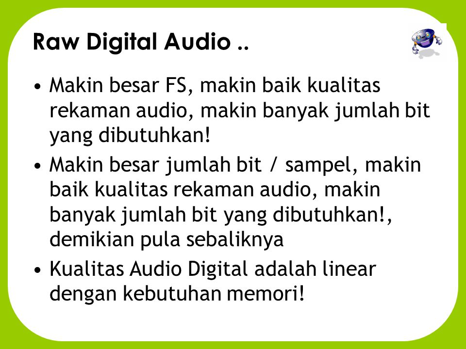 Raw Digital Audio .. Makin besar FS, makin baik kualitas rekaman audio, makin banyak jumlah bit yang dibutuhkan!