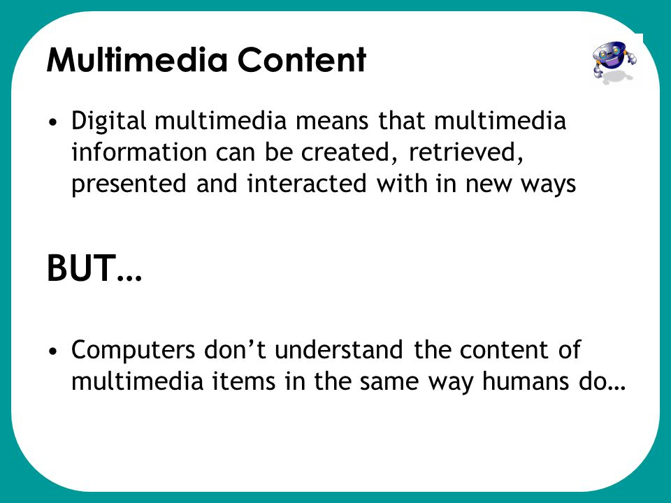 BUT… Multimedia Content