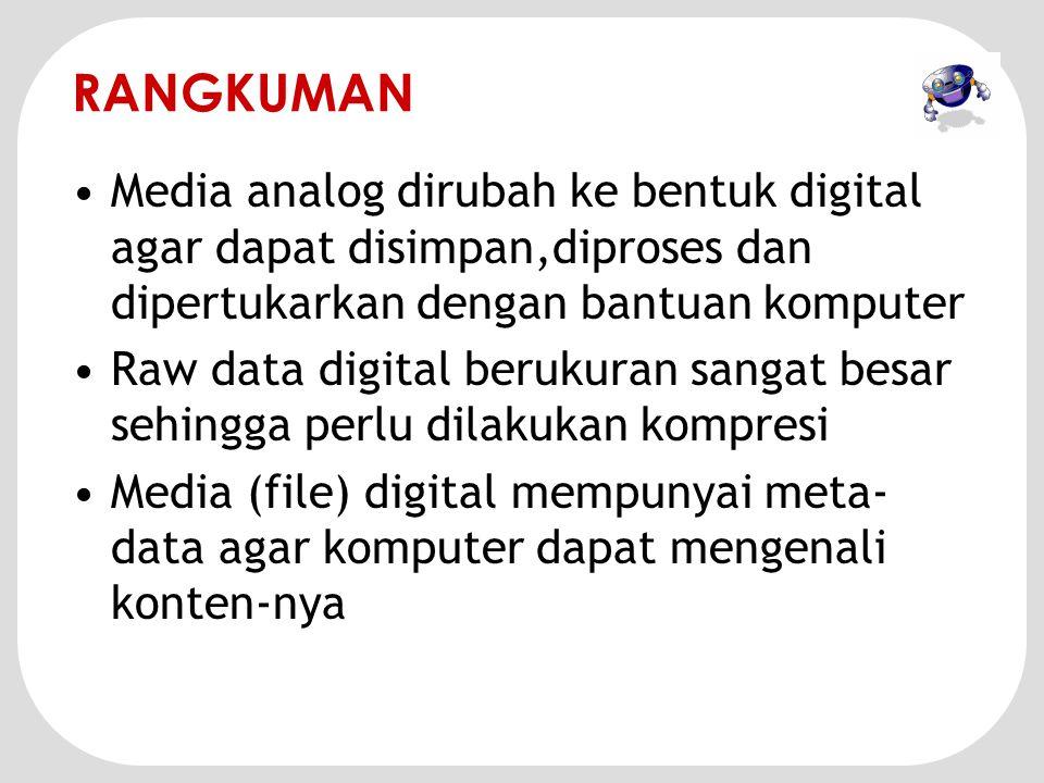 RANGKUMAN Media analog dirubah ke bentuk digital agar dapat disimpan,diproses dan dipertukarkan dengan bantuan komputer.