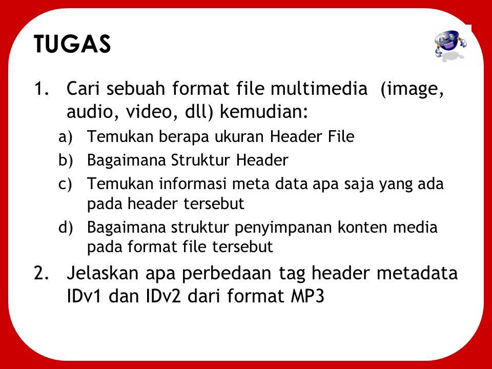 TUGAS Cari sebuah format file multimedia (image, audio, video, dll) kemudian: Temukan berapa ukuran Header File.