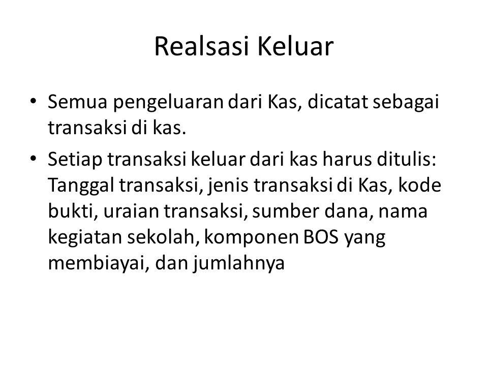 Realsasi Keluar Semua pengeluaran dari Kas, dicatat sebagai transaksi di kas.