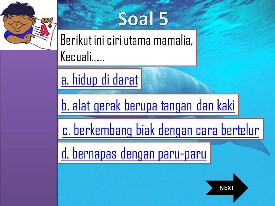 Soal 5 a. hidup di darat b. alat gerak berupa tangan dan kaki