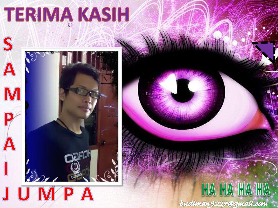TERIMA KASIH S A M P I J U M P A HA HA HA HA budiman9227@gmail.com