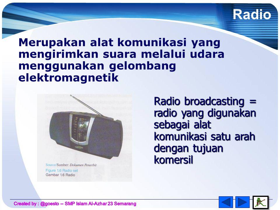 Radio Merupakan alat komunikasi yang mengirimkan suara melalui udara menggunakan gelombang elektromagnetik.