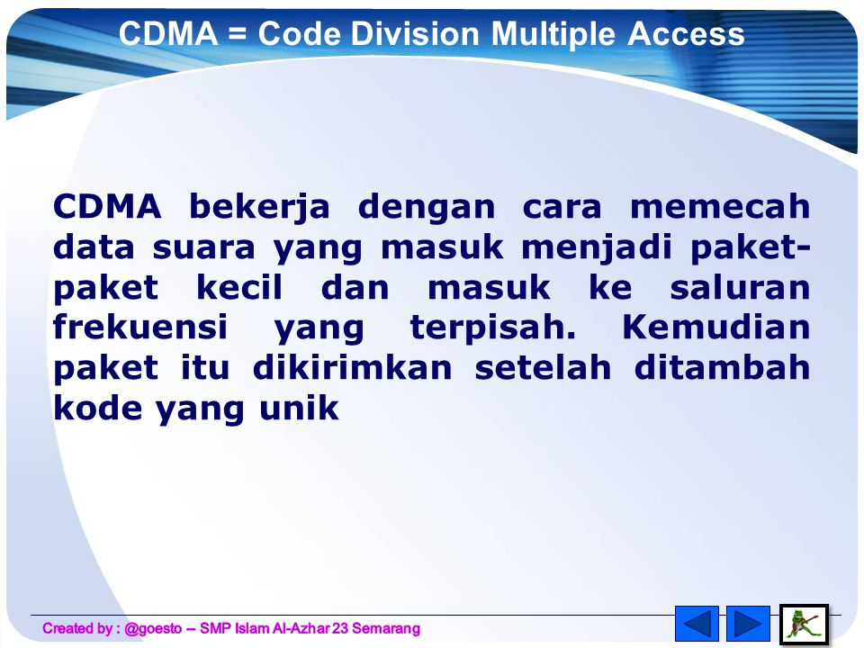CDMA = Code Division Multiple Access