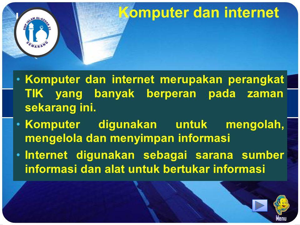 Komputer dan internet Komputer dan internet merupakan perangkat TIK yang banyak berperan pada zaman sekarang ini.