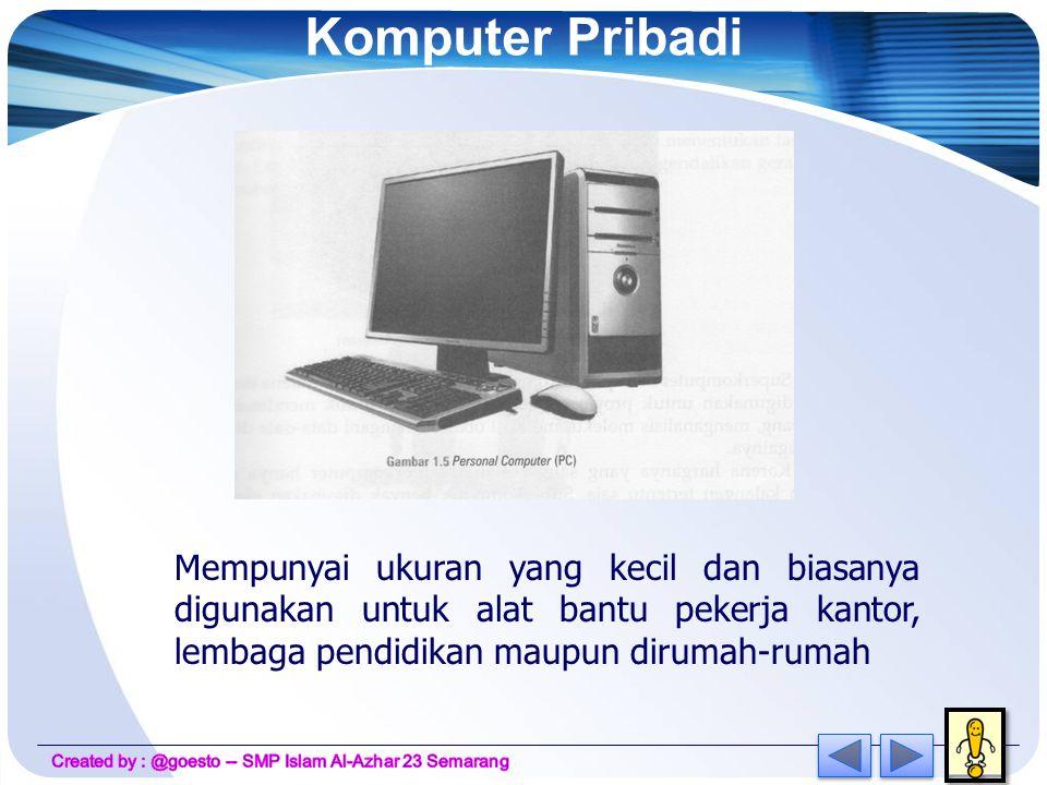 Komputer Pribadi Mempunyai ukuran yang kecil dan biasanya digunakan untuk alat bantu pekerja kantor, lembaga pendidikan maupun dirumah-rumah.