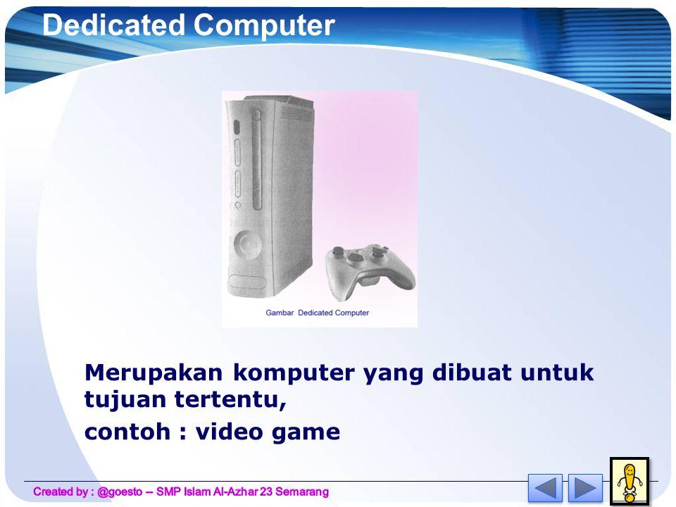 Dedicated Computer Merupakan komputer yang dibuat untuk tujuan tertentu, contoh : video game