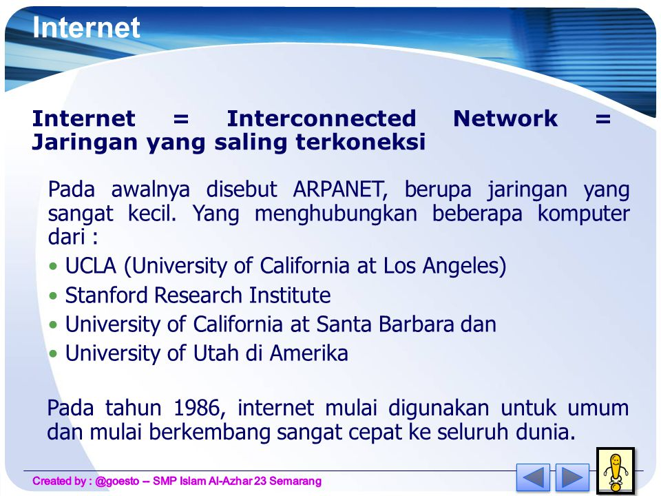 Internet Internet = Interconnected Network = Jaringan yang saling terkoneksi.