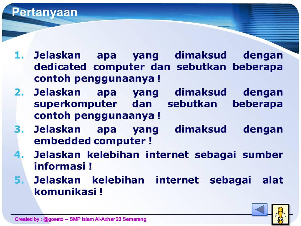 Pertanyaan Jelaskan apa yang dimaksud dengan dedicated computer dan sebutkan beberapa contoh penggunaanya !