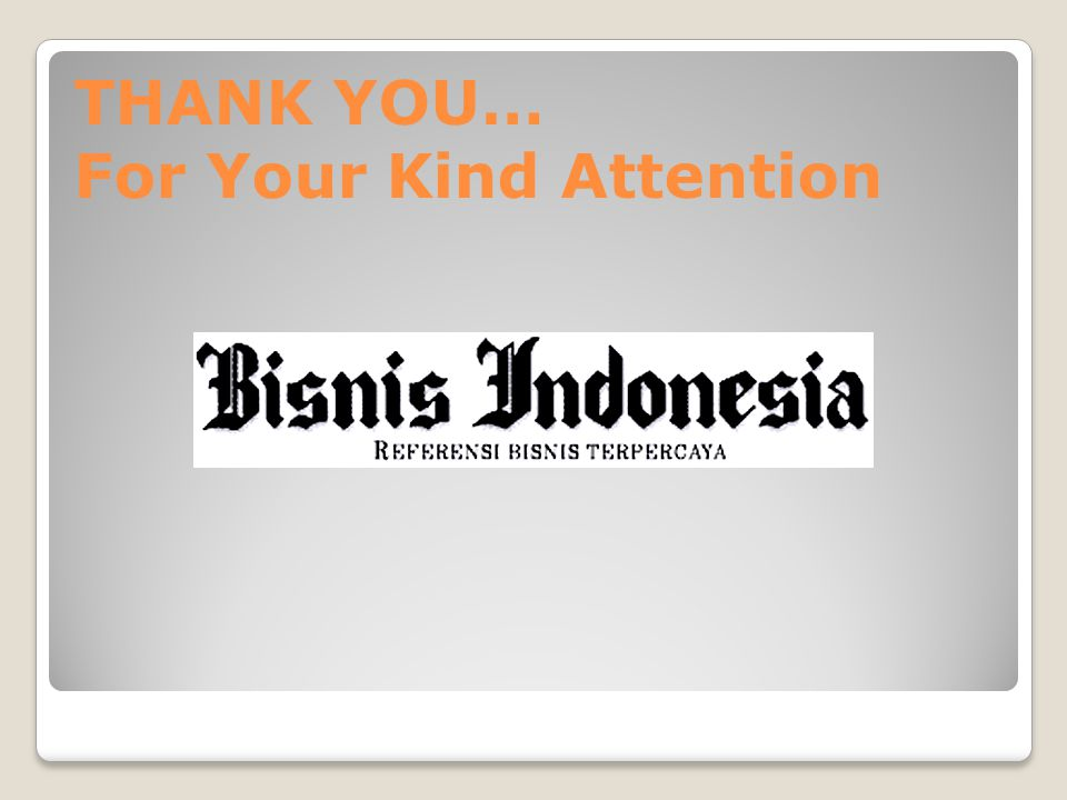 THANK YOU… For Your Kind Attention