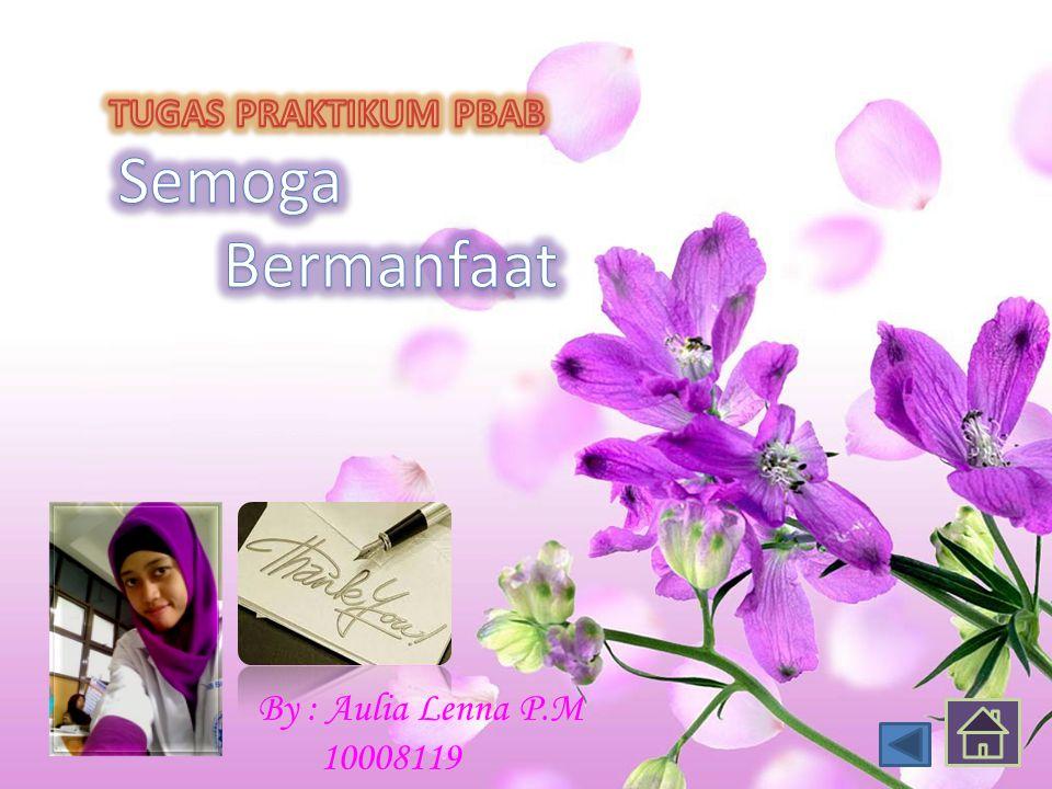 TUGAS PRAKTIKUM PBAB Semoga Bermanfaat By : Aulia Lenna P.M 10008119