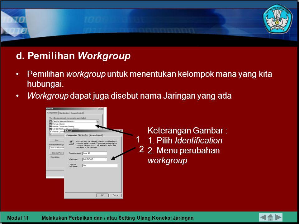 d. Pemilihan Workgroup Pemilihan workgroup untuk menentukan kelompok mana yang kita hubungai. Workgroup dapat juga disebut nama Jaringan yang ada.
