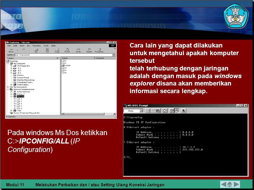 Pada windows Ms Dos ketikkan C:>IPCONFIG/ALL (IP Configuration)