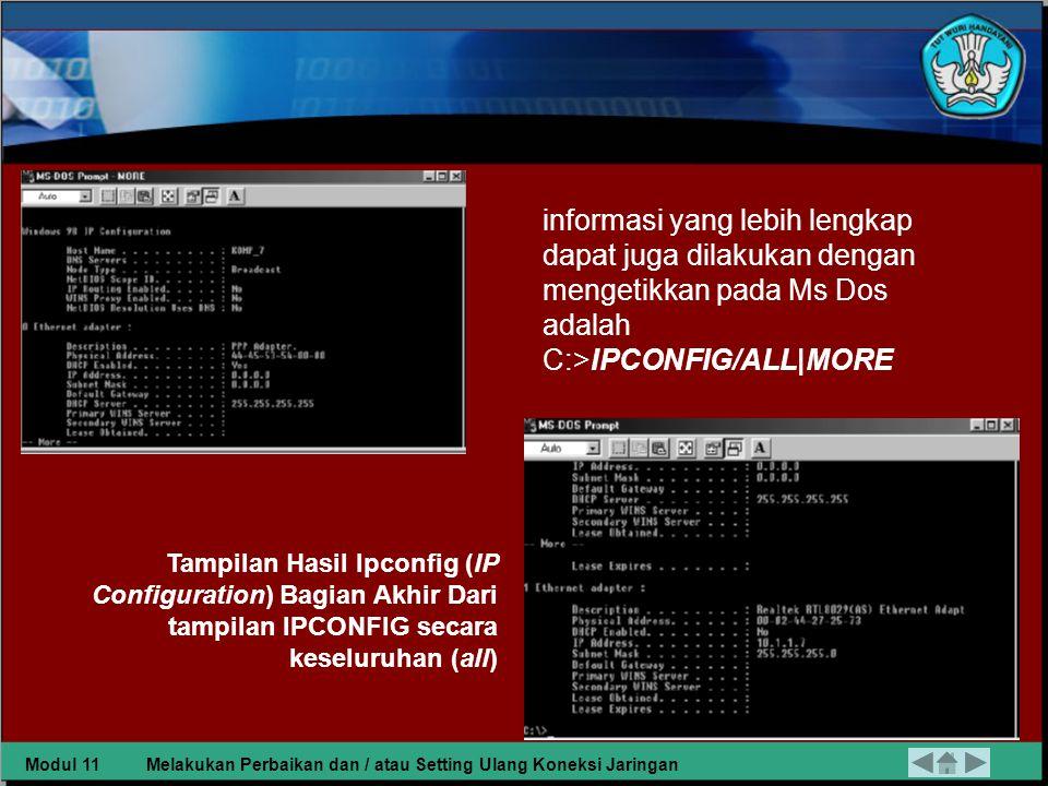 informasi yang lebih lengkap dapat juga dilakukan dengan mengetikkan pada Ms Dos adalah C:>IPCONFIG/ALL|MORE