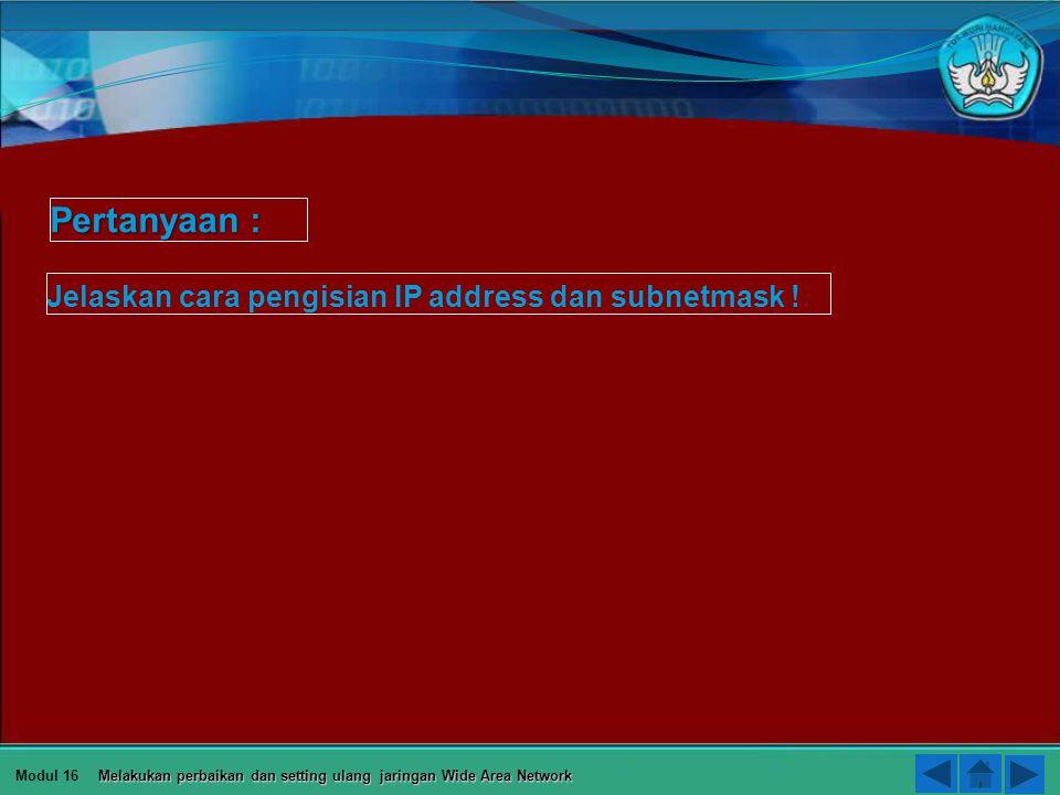 Pertanyaan : Jelaskan cara pengisian IP address dan subnetmask !