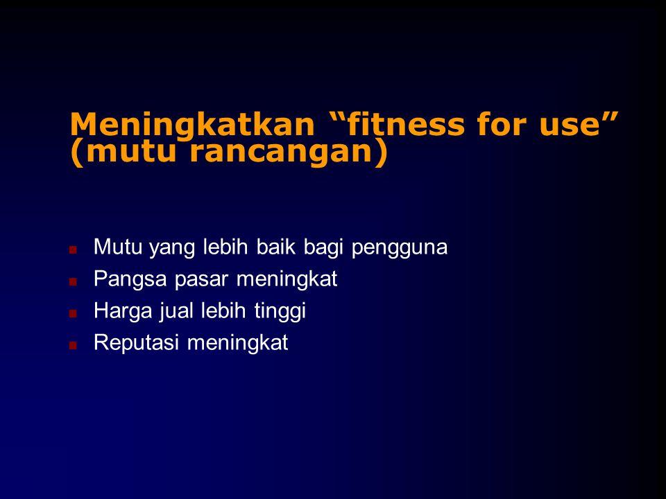 Meningkatkan fitness for use (mutu rancangan)