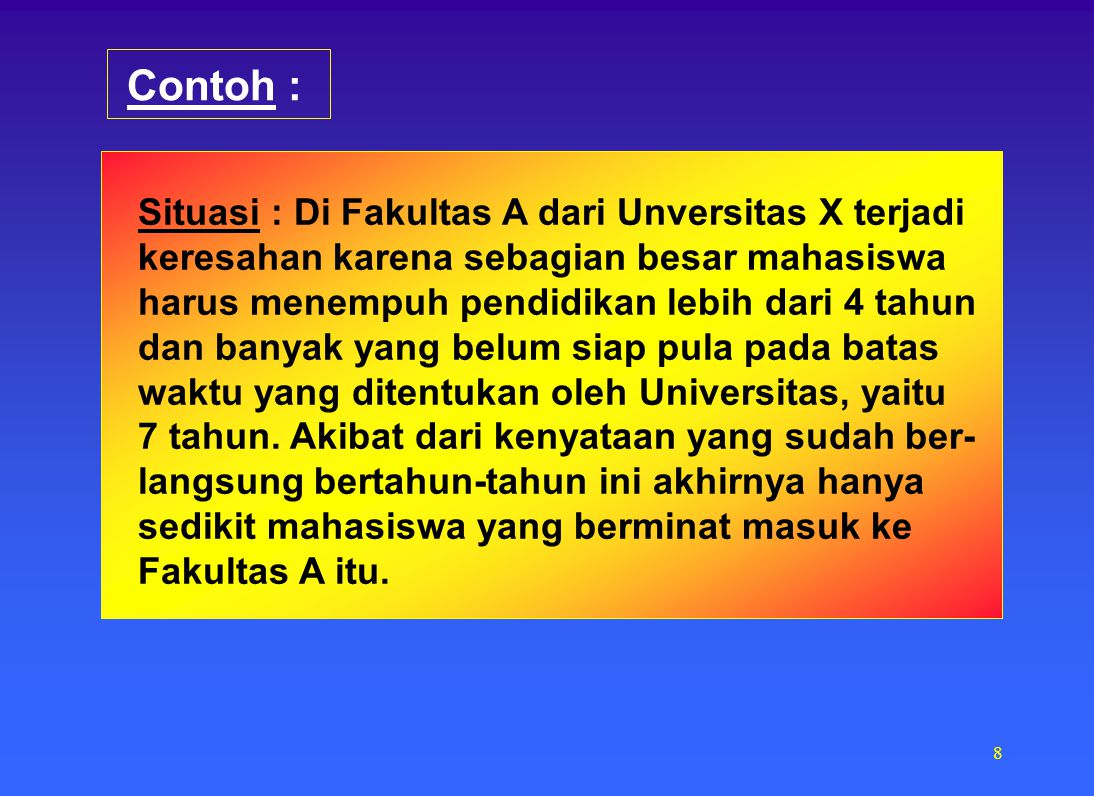 Contoh : Situasi : Di Fakultas A dari Unversitas X terjadi