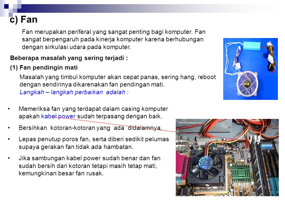 c) Fan Fan merupakan periferal yang sangat penting bagi komputer. Fan sangat berpengaruh pada kinerja komputer karena berhubungan.