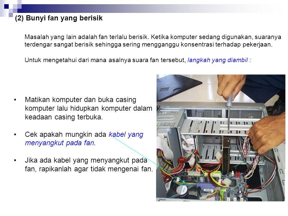 (2) Bunyi fan yang berisik
