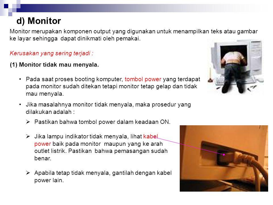d) Monitor Monitor merupakan komponen output yang digunakan untuk menampilkan teks atau gambar ke layar sehingga dapat dinikmati oleh pemakai.