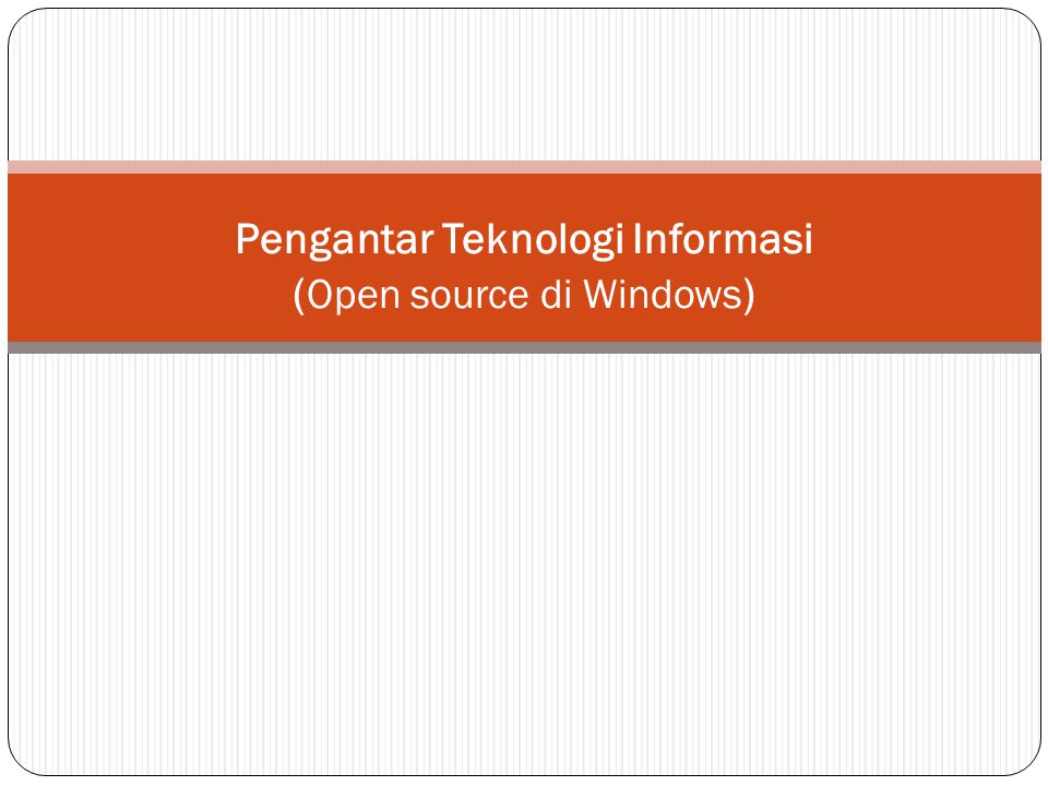 Pengantar Teknologi Informasi (Open source di Windows)