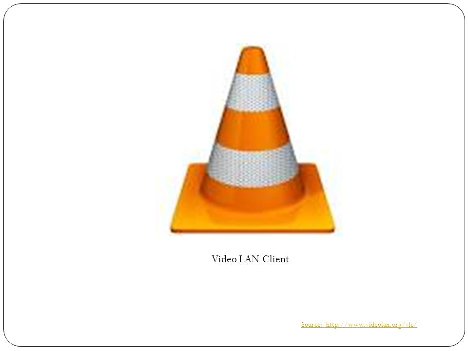Video LAN Client Source: http://www.videolan.org/vlc/