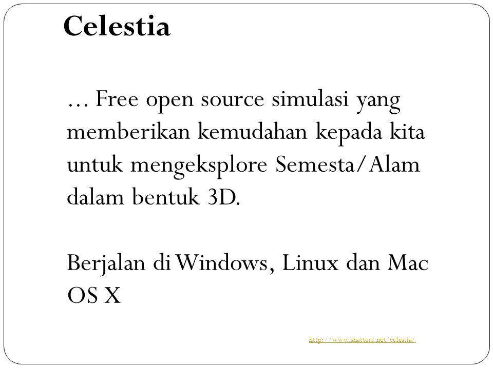 Celestia ... Free open source simulasi yang memberikan kemudahan kepada kita untuk mengeksplore Semesta/Alam dalam bentuk 3D.