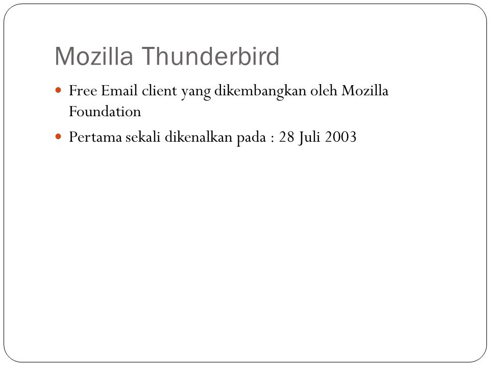 Mozilla Thunderbird Free Email client yang dikembangkan oleh Mozilla Foundation.