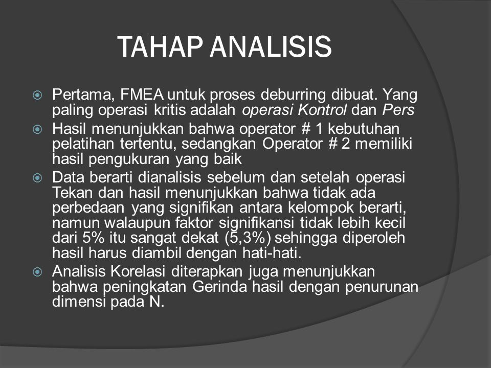 TAHAP ANALISIS Pertama, FMEA untuk proses deburring dibuat. Yang paling operasi kritis adalah operasi Kontrol dan Pers.