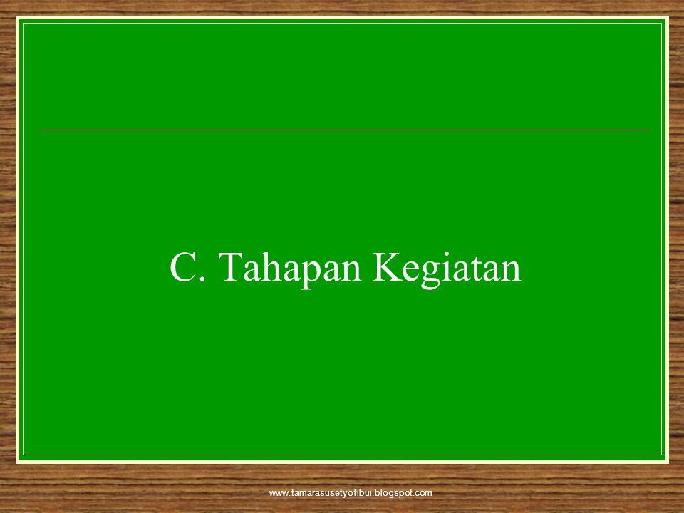 C. Tahapan Kegiatan www.tamarasusetyofibui.blogspot.com