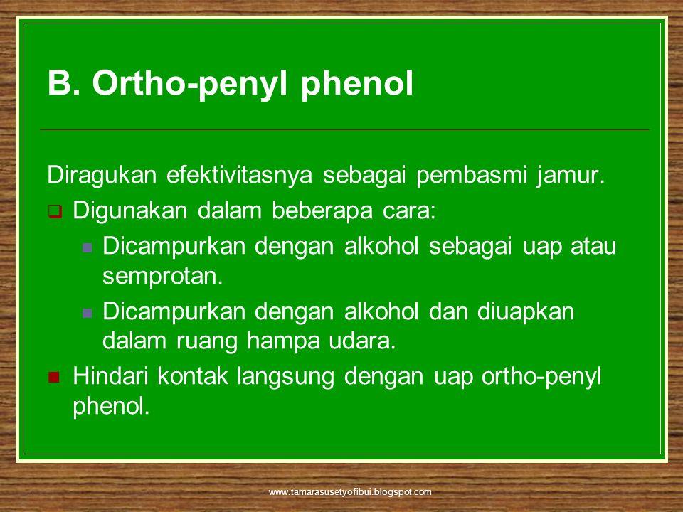 B. Ortho-penyl phenol Diragukan efektivitasnya sebagai pembasmi jamur.