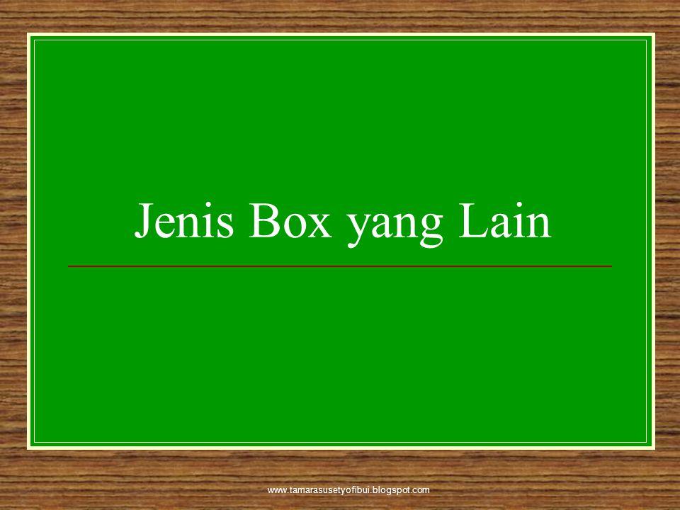 Jenis Box yang Lain www.tamarasusetyofibui.blogspot.com