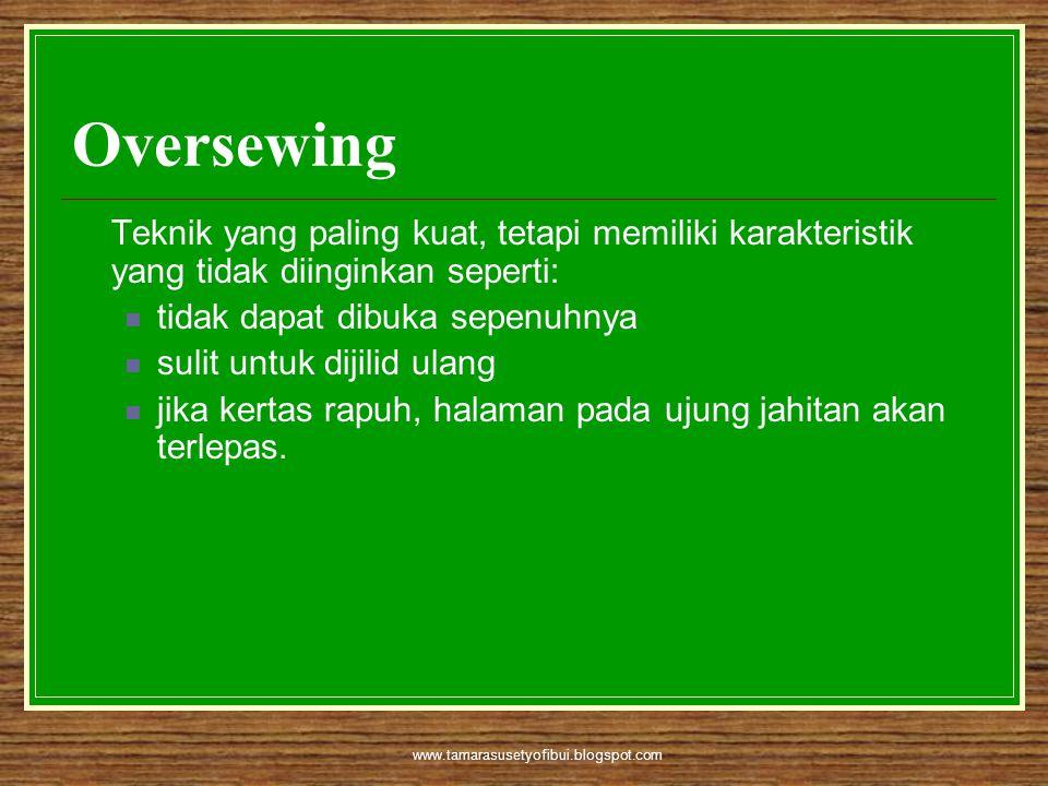 Oversewing Teknik yang paling kuat, tetapi memiliki karakteristik yang tidak diinginkan seperti: tidak dapat dibuka sepenuhnya.
