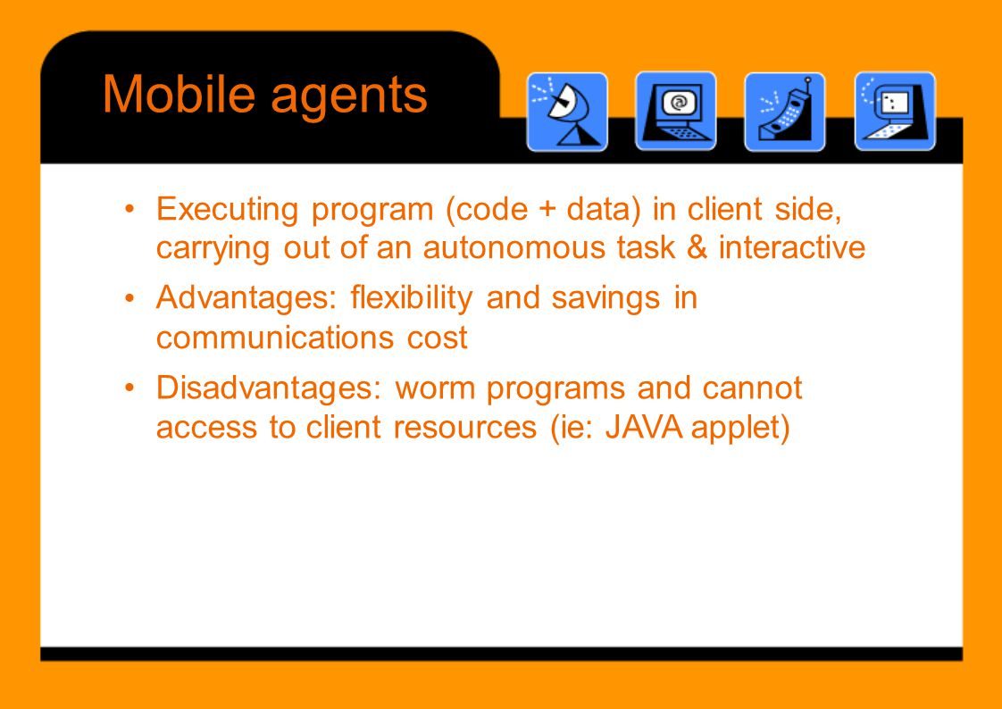 Mobile agents • Executing program (code + data) in client side,