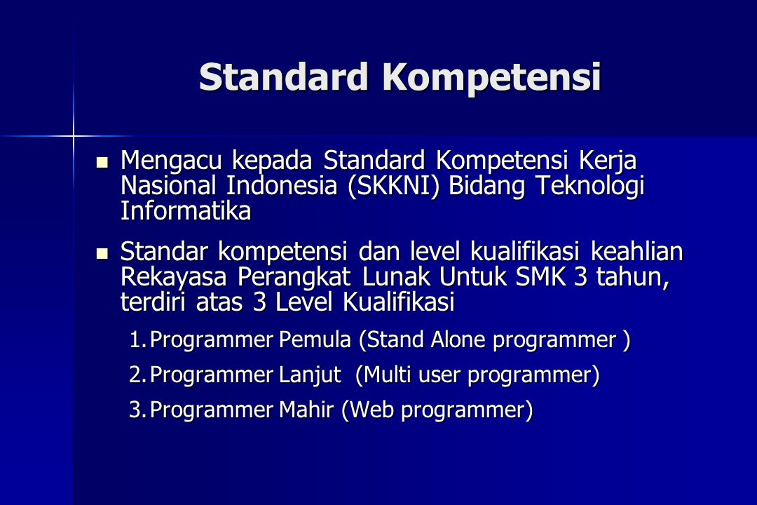Standard Kompetensi Mengacu kepada Standard Kompetensi Kerja Nasional Indonesia (SKKNI) Bidang Teknologi Informatika.