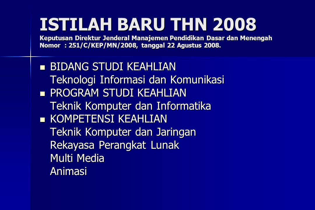 ISTILAH BARU THN 2008 Keputusan Direktur Jenderal Manajemen Pendidikan Dasar dan Menengah Nomor : 251/C/KEP/MN/2008, tanggal 22 Agustus 2008.
