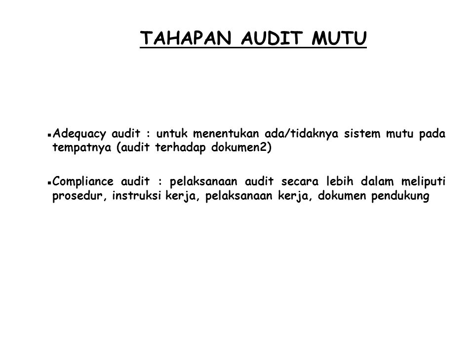 TAHAPAN AUDIT MUTU Adequacy audit : untuk menentukan ada/tidaknya sistem mutu pada tempatnya (audit terhadap dokumen2)