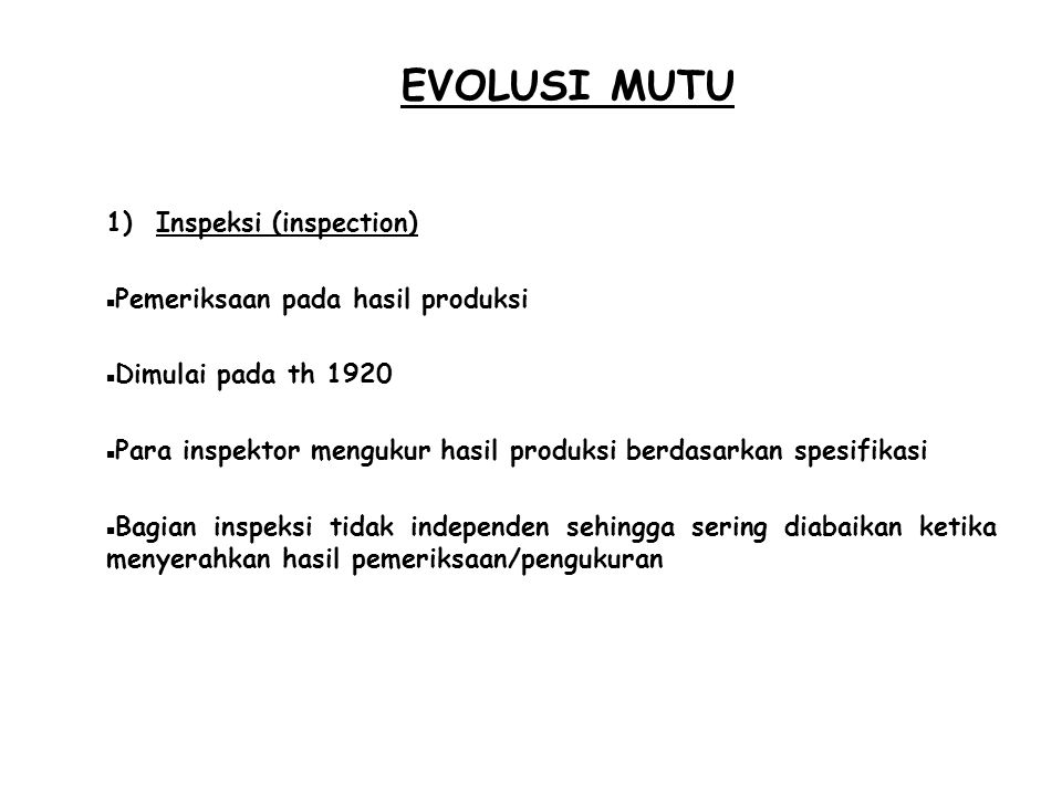 EVOLUSI MUTU Inspeksi (inspection) Pemeriksaan pada hasil produksi