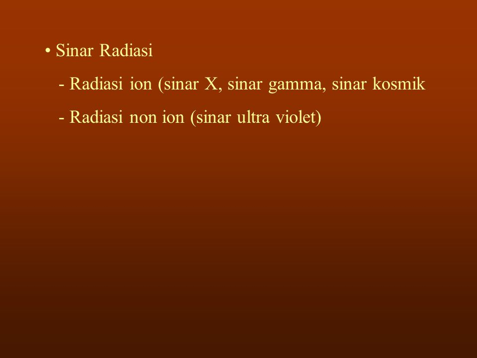 Sinar Radiasi - Radiasi ion (sinar X, sinar gamma, sinar kosmik.