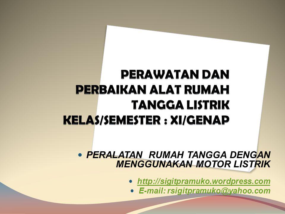 PERAWATAN DAN PERBAIKAN ALAT RUMAH TANGGA LISTRIK KELAS/SEMESTER : XI/GENAP