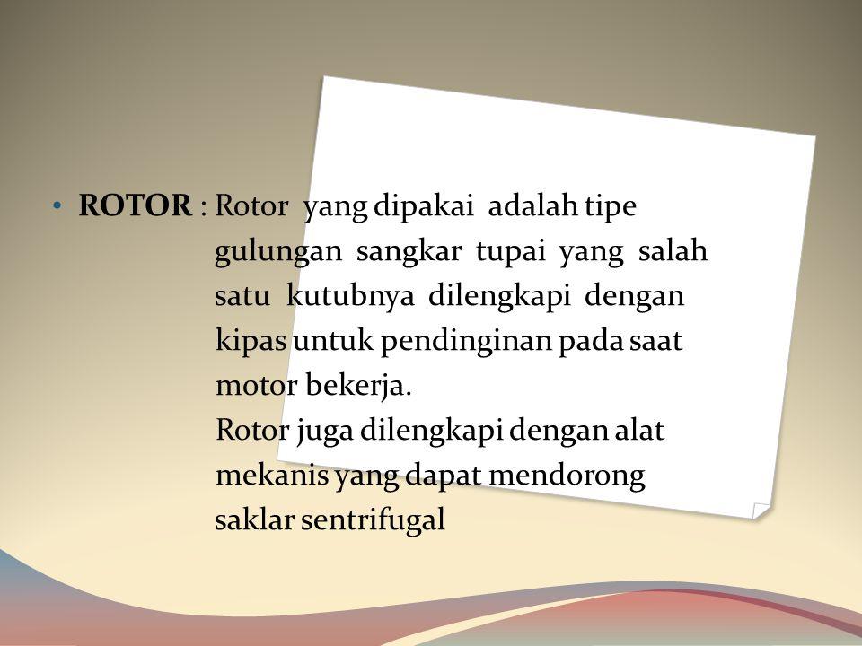 ROTOR : Rotor yang dipakai adalah tipe