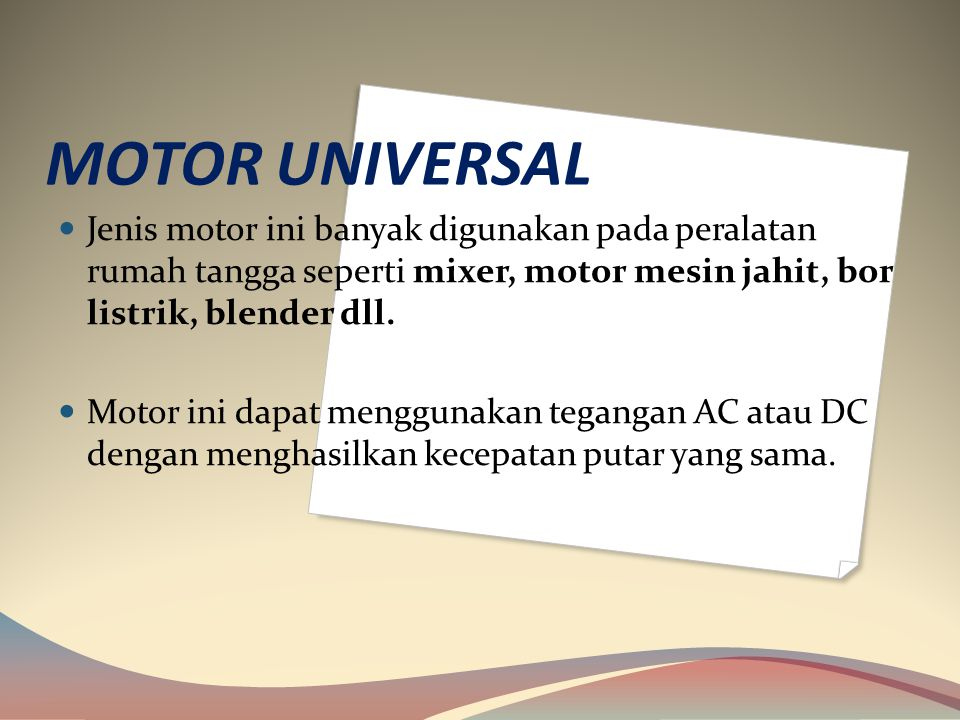 MOTOR UNIVERSAL Jenis motor ini banyak digunakan pada peralatan rumah tangga seperti mixer, motor mesin jahit, bor listrik, blender dll.