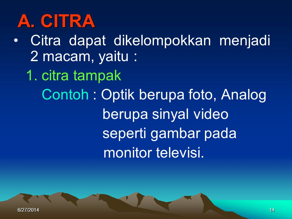 A. CITRA Citra dapat dikelompokkan menjadi 2 macam, yaitu :