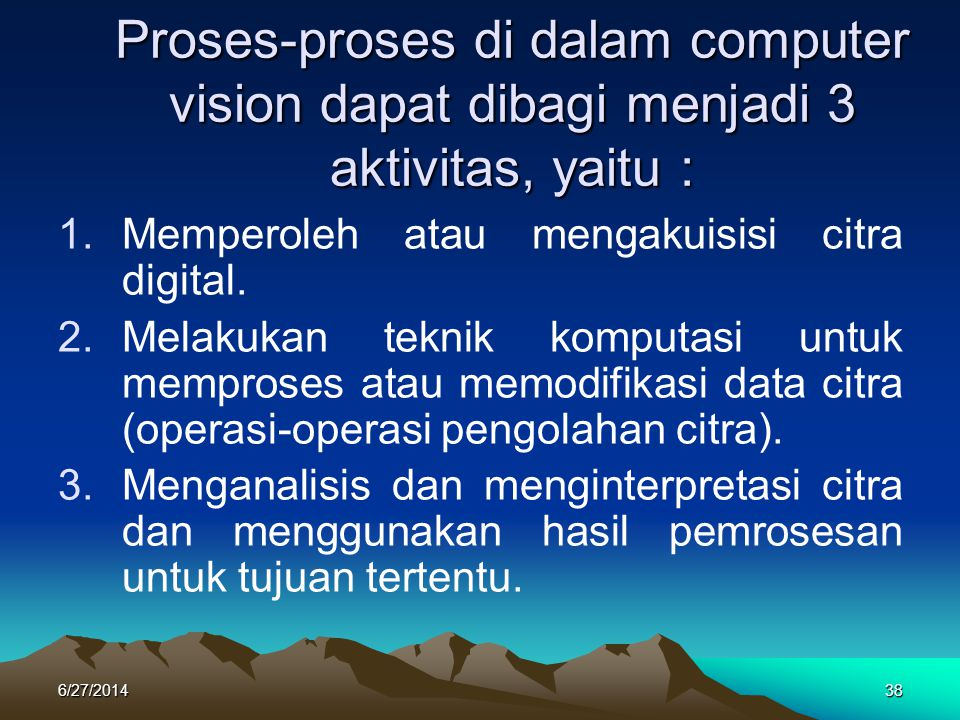 Proses-proses di dalam computer vision dapat dibagi menjadi 3 aktivitas, yaitu :