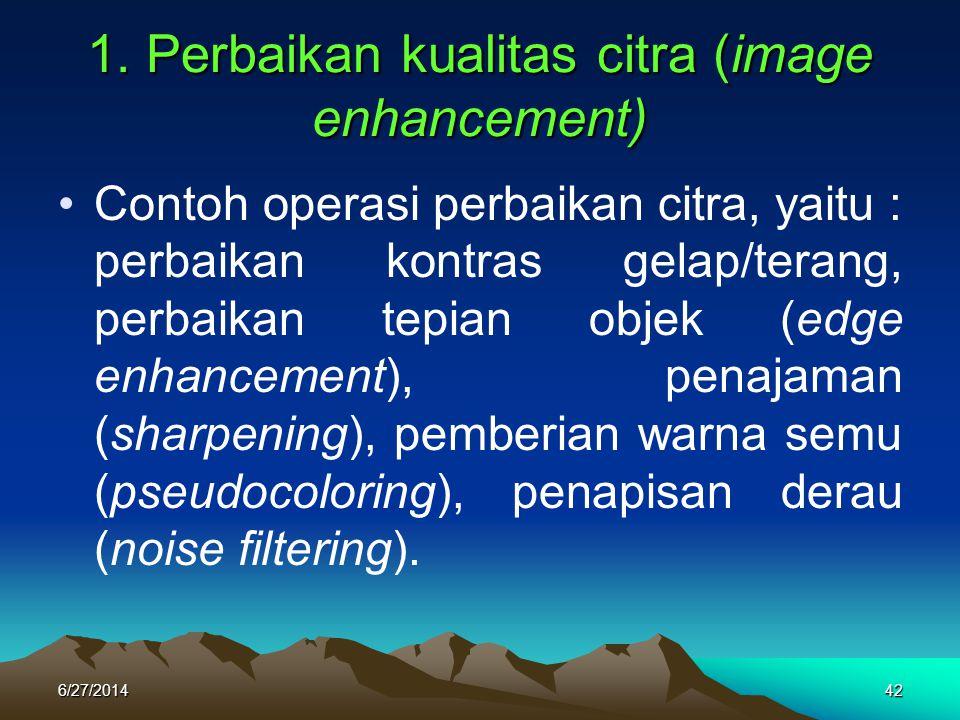 1. Perbaikan kualitas citra (image enhancement)