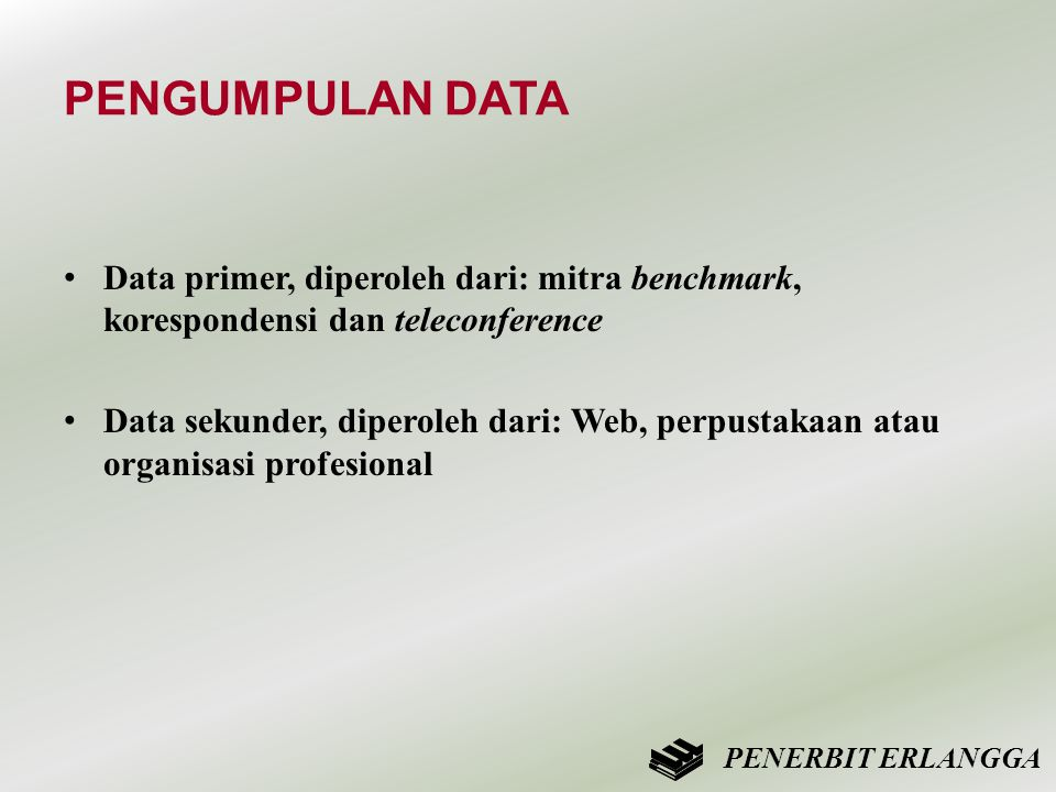 PENGUMPULAN DATA Data primer, diperoleh dari: mitra benchmark, korespondensi dan teleconference.