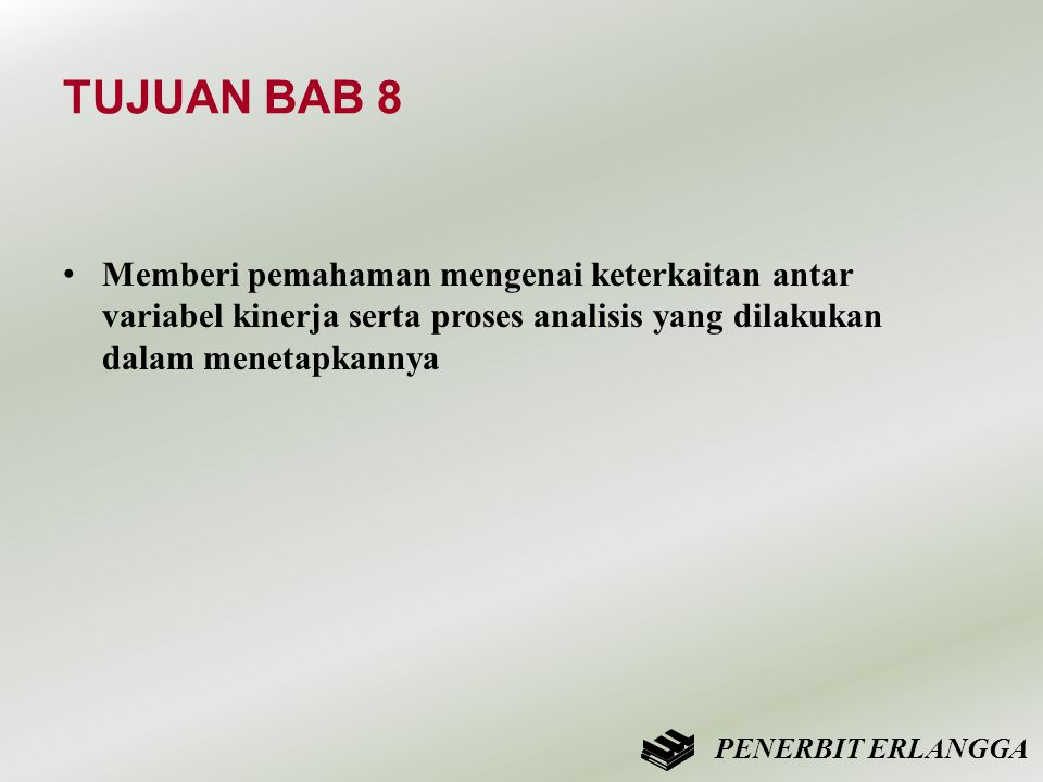 TUJUAN BAB 8 Memberi pemahaman mengenai keterkaitan antar variabel kinerja serta proses analisis yang dilakukan dalam menetapkannya.